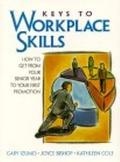 Keys to Workplace Skills How to Get from Your Senior Year to Your First Promotion