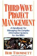Third Wave Project Management A Handbook for Managing the Complex Information Systems for th...