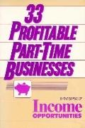 33 Profitable Part-Time Businesses - The Editors of Income Opportunities - Paperback