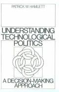Understanding Technological Politics A Decision-Making Approach
