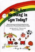 What Are We Doing in Gym Today New Games and Activities for the Elementary Physical Educatio...