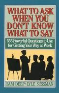 What to Ask when You Don't Know What to Say: 555 Powerful Questions to Use for Getting Your ...