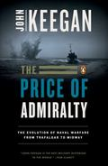 Price of Admiralty The Evolution of Naval Warfare