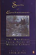 Spells of Enchantment The Wondrous Fairy Tales of Western Culture