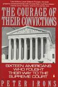 Courage of Their Convictions Sixteen Americans Who Fought Their Way to the Supreme Court