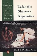 Tales of a Shaman's Apprentice An Ethnobotanist Searches for New Medicines in the Amazon Rai...