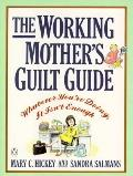 Working Mother's Guilt Guide: Whatever You're Doing, It Isn't Enough - Mary C. Hickey - Pape...