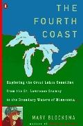 Fourth Coast: Exploring the Great Lakes Coastline from the St. Lawrence Seaway to the Bounda...