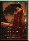 Pagan Book of Halloween A Complete Guide to the Magic, Incantations, Recipes, Spells, and Lore