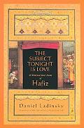 Subject Tonight Is Love 60 Wild and Sweet Poems of Hafiz