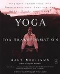Yoga for Transformation Ancient Teachings and Practices for Healing the Body, Mind, and Heart