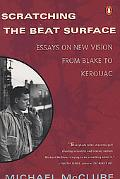 Scratching the Beat Surface Essays on New Vision from Blake to Kerouac