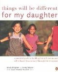 Things Will Be Different for My Daughter A Practical Guide to Building Her Self-Esteem and S...