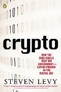 Crypto How the Code Rebels Beat the Government-- Saving Privacy in the Digital Age