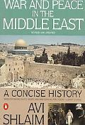 War and Peace in the Middle East A Concise History