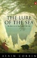 Lure of the Sea: The Discovery of the Seaside, 1750-1840 - Alain Corbin - Paperback - REPRINT