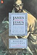 James the Brother of Jesus The Key to Unlocking the Secrets of Early Christianity and the De...