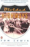Divided Highways Building the Interstate Highways, Transforming American Life