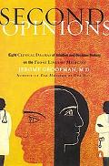 Second Opinions Stories of Intuition and Choice in the Changing World of Medicine