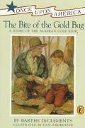 Bite of the Gold Bug A Story of the Alaskan Gold Rush