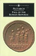Fall of the Roman Republic Six Lives  Marius, Sulla, Crassus, Pompey, Caesar, Cicero