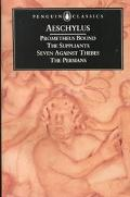 Prometheus Bound/the Suppliants/Seven Against Thebes/the Persians
