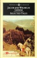 Jacob and Wilhelm Grimm Selected Tales