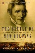 Battle of New Orleans Andrew Jackson and America's First Military Victory
