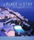 Place to Stay: 30 Extraordinary Hotels