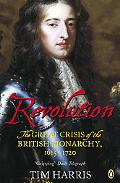 Revolution The Great Crisis of the British Monarchy, 1685-1720