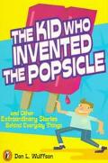 Kid Who Invented the Popsicle And Other Surprising Stories About Inventions