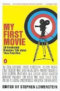 My First Movie Twenty Celebrated Directors Talk About Their First Film