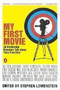 My First Movie Twenty Celebrated Directors Talk About Their First Film