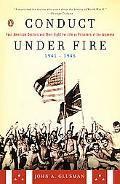 Conduct Under Fire Four American Doctors And Their Fight for Life As Prisoners of the Japane...