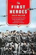 First Heroes The Extraordinary Story of the Doolittle Raid - America's First World War II Vi...