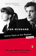Her Husband Ted Hughes and Sylvia Plath--A Marriage