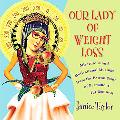 Our Lady of Weight Loss Miraculous and Motivational Musings from the Patron Saint of Permane...