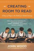 Creating Room to Read : A Story of Hope in the Battle for Global Literacy