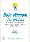 Dojo Wisdom for Writers 100 Simple Ways to Become a More Inspired, Successful and Fearless W...