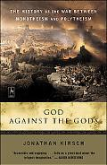 God Against The Gods The History of the War between Monotheism and Polytheism