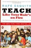 Teach Like Your Hair's On Fire!: Methods And Madness Inside Room 56