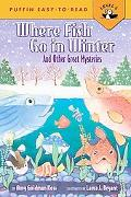 Where Fish Go in Winter and Other Great Mysteries And Other Great Mysteries