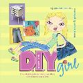 D.I.Y. Girl The Real Girl's Guide to Making Everything from Lip Gloss to Lamps