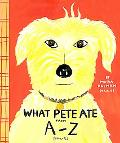 What Pete Ate from A-Z Where We Explore the English Alphabet (In Its Entirety) in Which a Ce...