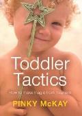 Toddler Tactics : How to Make Magic from Mayhem