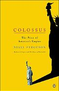 Colossus The Rise and Fall of the American Empire