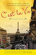 C'est La Vie An American Woman Begins a New Life in Paris and - Voila! - Becomes Almost French