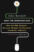 What the Dormouse Said How the Sixties Counterculture Shaped the Personal Computer Industry