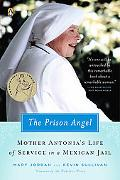 Prison Angel Mother Antonia's Journey from Beverly Hills to a Life of Service in a Mexican Jail
