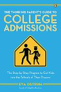 Thinking Parent's Guide to College Admissions The Step-by-step Program to Get Kids into the ...